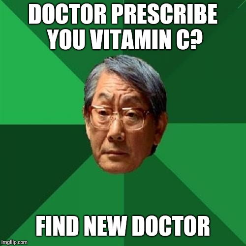 High Expectations Asian Father | DOCTOR PRESCRIBE YOU VITAMIN C? FIND NEW DOCTOR | image tagged in memes,high expectations asian father,doctor,prescription | made w/ Imgflip meme maker