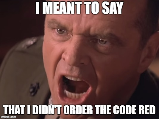 I meant to say I didn't order the code red | I MEANT TO SAY THAT I DIDN'T ORDER THE CODE RED | image tagged in jack nicholson,a few good men,scene,donald trump,traitor,didn't | made w/ Imgflip meme maker