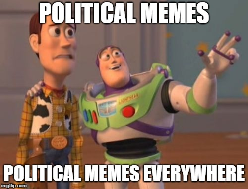 X, X Everywhere Meme | POLITICAL MEMES POLITICAL MEMES EVERYWHERE | image tagged in memes,x x everywhere | made w/ Imgflip meme maker