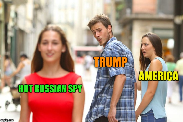Distracted Boyfriend Meme | HOT RUSSIAN SPY TRUMP AMERICA | image tagged in memes,distracted boyfriend | made w/ Imgflip meme maker