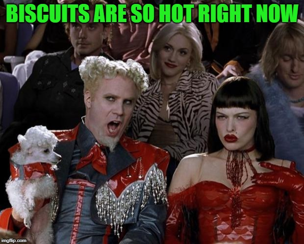 Mugatu So Hot Right Now Meme | BISCUITS ARE SO HOT RIGHT NOW | image tagged in memes,mugatu so hot right now | made w/ Imgflip meme maker
