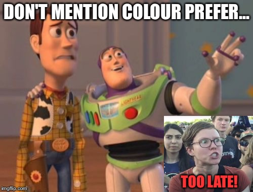 X, X Everywhere Meme | DON'T MENTION COLOUR PREFER... TOO LATE! | image tagged in memes,x,x everywhere,x x everywhere | made w/ Imgflip meme maker