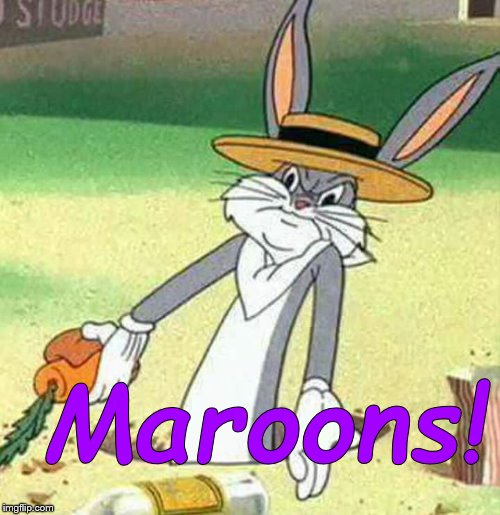Bugs Bunny  | Maroons! | image tagged in bugs bunny | made w/ Imgflip meme maker
