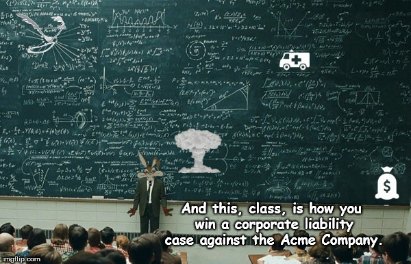 And this, class, is how you win a corporate liability case against the Acme Company. | image tagged in class with professor wile e coyote,humor | made w/ Imgflip meme maker