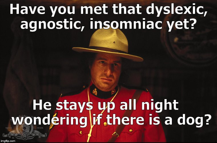 Ladies and Gentlemen, STEVEN WRIGHT! | Have you met that dyslexic, agnostic, insomniac yet? He stays up all night   wondering if there is a dog? | image tagged in steven wright,dyslexic agnostic insomniac,up all night,wondering if there is an imgflip,up all night wondering if there is a dou | made w/ Imgflip meme maker
