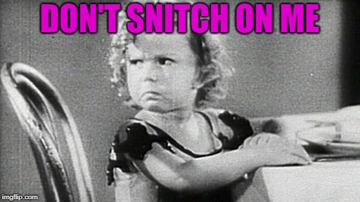 DON'T SNITCH ON ME | made w/ Imgflip meme maker
