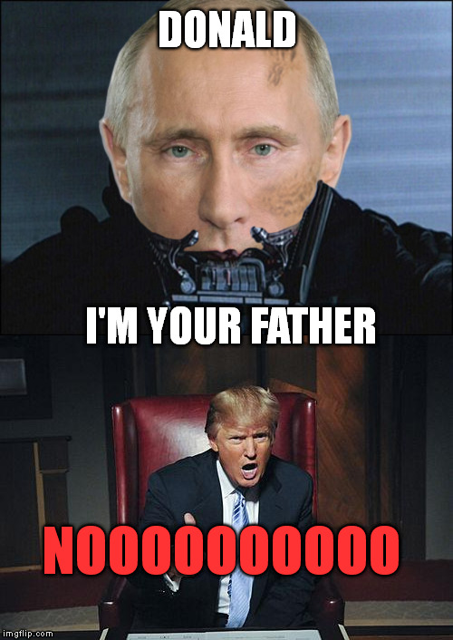 Star Wars Episode 45 - an ArcMis/TheMomma bipartisan Production | DONALD I'M YOUR FATHER NOOOOOOOOOO | image tagged in memes,funny,darth vader,luke nooooo,russian collusion,trump putin | made w/ Imgflip meme maker