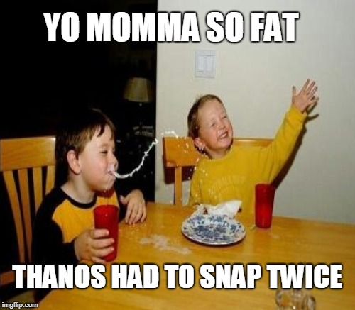 YO MOMMA SO FAT THANOS HAD TO SNAP TWICE | made w/ Imgflip meme maker