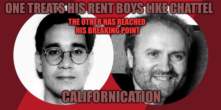 The Rent Is Due  | ONE TREATS HIS RENT BOYS LIKE CHATTEL THE OTHER HAS REACHED HIS BREAKING POINT CALIFORNICATION | image tagged in rent boys,rent,scumbag redditor,andrew dice clay,cucks,california | made w/ Imgflip meme maker