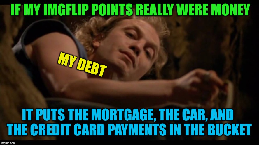 At least they'd be paid off... |  IF MY IMGFLIP POINTS REALLY WERE MONEY; MY DEBT; IT PUTS THE MORTGAGE, THE CAR, AND THE CREDIT CARD PAYMENTS IN THE BUCKET | image tagged in it puts the lotion on the skin,imgflip points,money,debt,funny memes | made w/ Imgflip meme maker