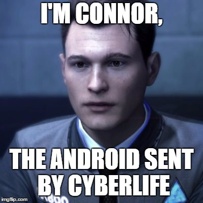 cyberlife | I'M CONNOR, THE ANDROID SENT BY CYBERLIFE | image tagged in cyberlife | made w/ Imgflip meme maker