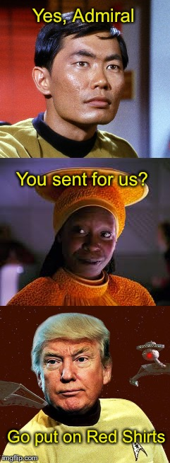 BALLS LIKE A GORN |  Yes, Admiral; You sent for us? Go put on Red Shirts | image tagged in star trek red shirts,star trek q | made w/ Imgflip meme maker