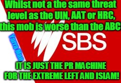 Whilst not a the same threat level as the UIN, AAT or HRC, this mob is worse than the ABC! Yarra Man IT IS JUST THE PR MACHINE FOR THE EXTRE | image tagged in sbs islamic tv | made w/ Imgflip meme maker