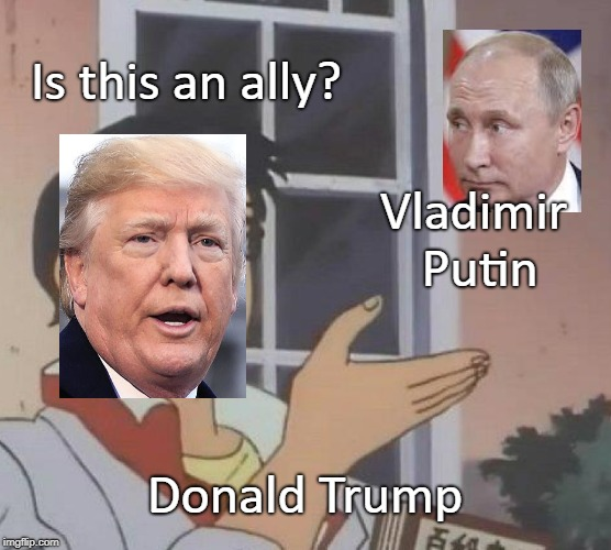 Is this a man who has a pp tape? | Is this an ally? Vladimir Putin Donald Trump | image tagged in memes,is this a pigeon,vladimir putin,donald trump vladamir putin,donald trump | made w/ Imgflip meme maker