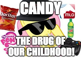 MLG Pony | CANDY THE DRUG OF OUR CHILDHOOD! | image tagged in mlg pony | made w/ Imgflip meme maker