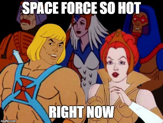 SPACE FORCE SO HOT RIGHT NOW | made w/ Imgflip meme maker