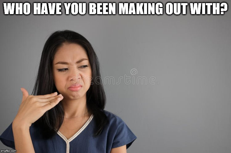 WHO HAVE YOU BEEN MAKING OUT WITH? | made w/ Imgflip meme maker
