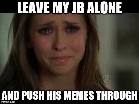 LEAVE MY JB ALONE AND PUSH HIS MEMES THROUGH | made w/ Imgflip meme maker