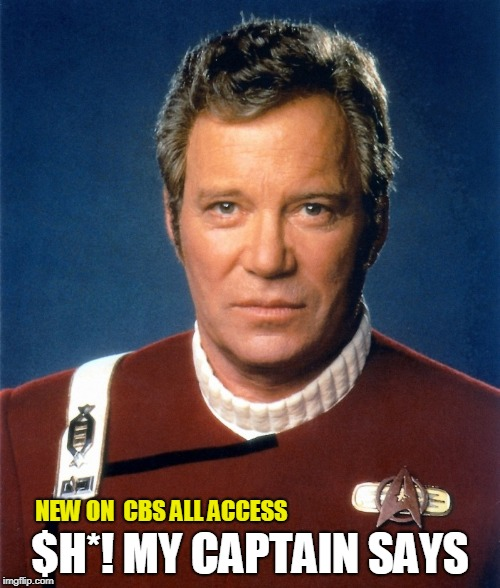 $h*! My Captain Says | NEW ON  CBS ALL ACCESS $H*! MY CAPTAIN SAYS | image tagged in star trek,william shatner,funny,sci-fi | made w/ Imgflip meme maker
