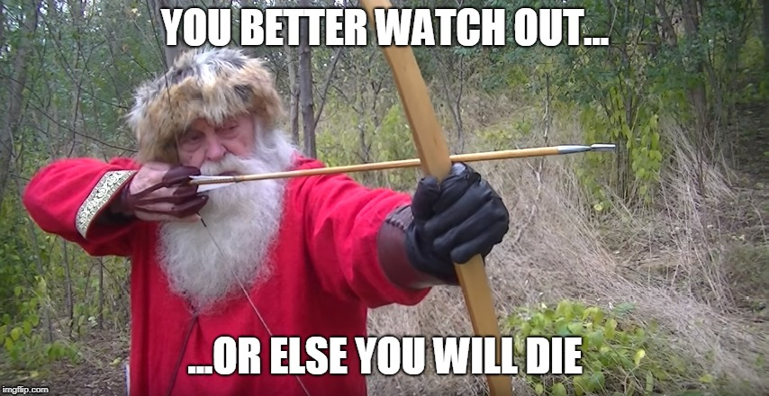 You Better Watch Out... | YOU BETTER WATCH OUT... ...OR ELSE YOU WILL DIE | image tagged in christmas,funny,santa claus,archery | made w/ Imgflip meme maker