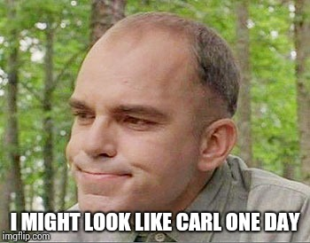 I MIGHT LOOK LIKE CARL ONE DAY | made w/ Imgflip meme maker