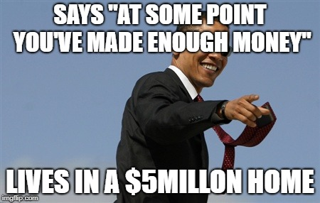 "Cool Obama | SAYS ""AT SOME POINT YOU'VE MADE ENOUGH MONEY"" LIVES IN A $5MILLON HOME 