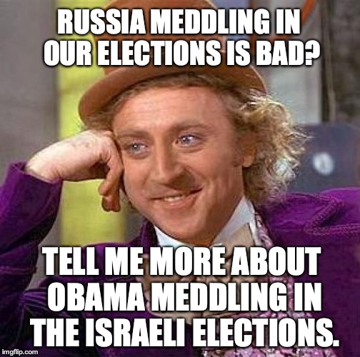 Liberals won't answer why it's bad when Putin does it, but acceptable when Obama does it. | RUSSIA MEDDLING IN OUR ELECTIONS IS BAD? TELL ME MORE ABOUT OBAMA MEDDLING IN THE ISRAELI ELECTIONS. | image tagged in 2018,obama,liberals,elections,meddling,hypocrisy | made w/ Imgflip meme maker