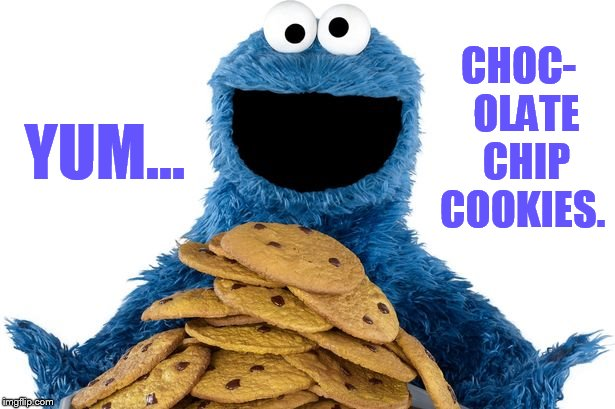 YUM... CHOC-  OLATE  CHIP COOKIES. | made w/ Imgflip meme maker