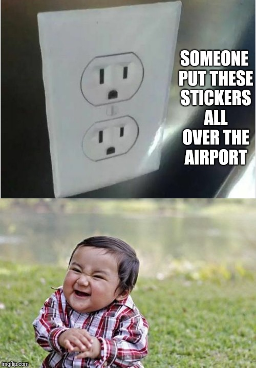 EEEEEEEEEEEEVVVVVVVIIIIIIIIIIIIILLLLLLLLLLLL!!!!! | SOMEONE PUT THESE STICKERS ALL OVER THE AIRPORT | image tagged in outlet,stickers,evil toddler,memes,ilikepie314159265358979 | made w/ Imgflip meme maker