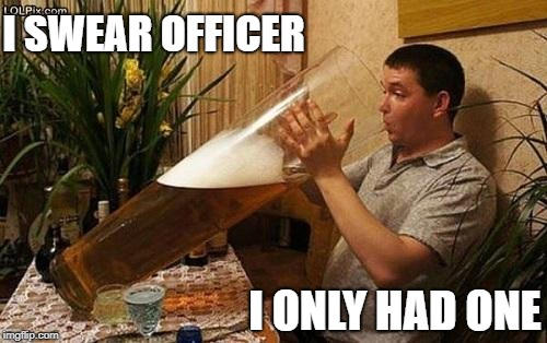 beer | I ONLY HAD ONE I SWEAR OFFICER | image tagged in beer | made w/ Imgflip meme maker