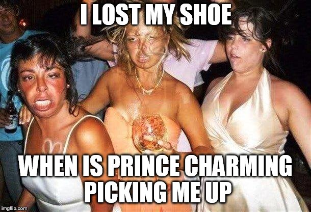 Party Hard | I LOST MY SHOE WHEN IS PRINCE CHARMING PICKING ME UP | image tagged in party hard | made w/ Imgflip meme maker