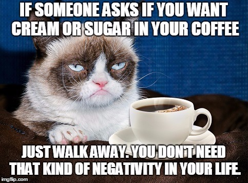 No Cream No Sugar | image tagged in coffee,grumpy cat | made w/ Imgflip meme maker