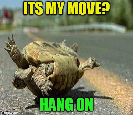 ITS MY MOVE? HANG ON | made w/ Imgflip meme maker
