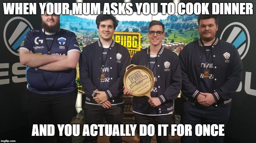 #TheChiefs#PGI2018 | WHEN YOUR MUM ASKS YOU TO COOK DINNER AND YOU ACTUALLY DO IT FOR ONCE | image tagged in thechiefspgi2018 | made w/ Imgflip meme maker