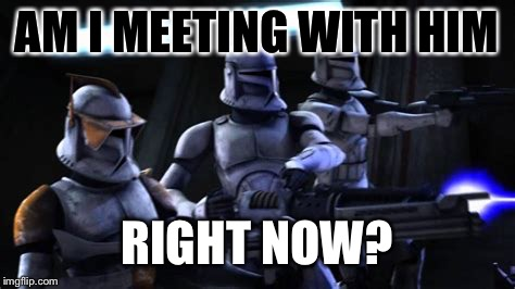 AM I MEETING WITH HIM RIGHT NOW? | made w/ Imgflip meme maker