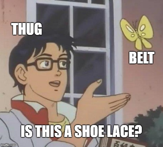Is This A Pigeon Meme | THUG BELT IS THIS A SHOE LACE? | image tagged in memes,is this a pigeon | made w/ Imgflip meme maker