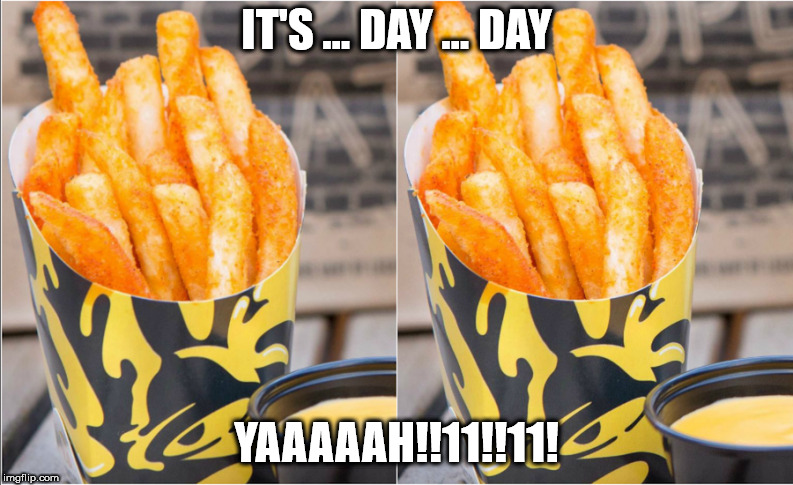 Fry Day! | IT'S ... DAY ... DAY YAAAAAH!!11!!11! | image tagged in friday,taco bell,rebecca black | made w/ Imgflip meme maker