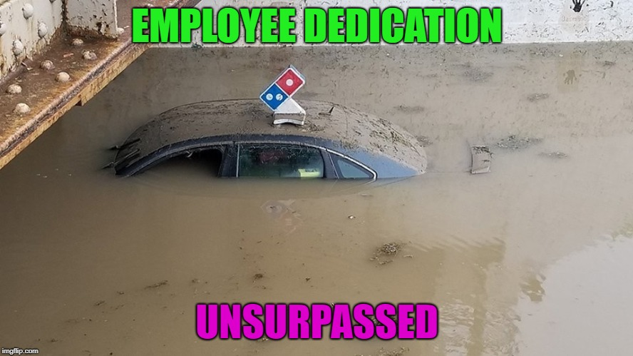 Does this taste soggy to you?  Yes, but it was here in 30 minutes or less! | EMPLOYEE DEDICATION UNSURPASSED | image tagged in funny memes,pizza,pizza delivery,dominos,flood | made w/ Imgflip meme maker