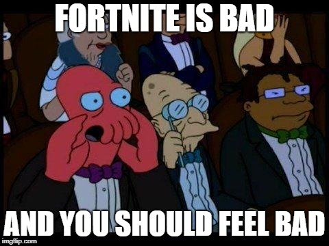 No more talking about Fortnite |  FORTNITE IS BAD; AND YOU SHOULD FEEL BAD | image tagged in memes,you should feel bad zoidberg,fortnite,spammers,i hate fortnite | made w/ Imgflip meme maker