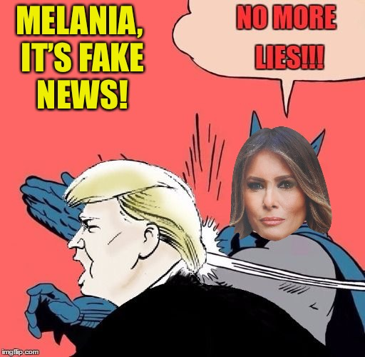 Where is the bottom?? | MELANIA, IT'S FAKE NEWS! NO MORE LIES!!! | image tagged in memes,donald trump,fake news | made w/ Imgflip meme maker