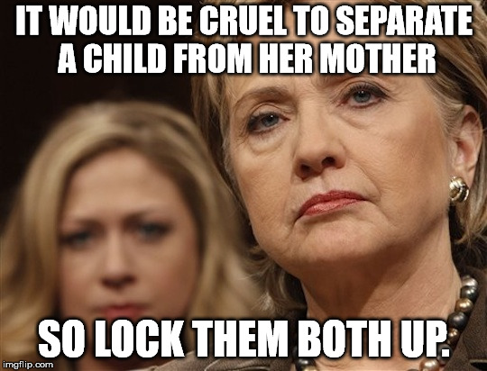 IT WOULD BE CRUEL TO SEPARATE A CHILD FROM HER MOTHER SO LOCK THEM BOTH UP. | image tagged in hillary and chelsea | made w/ Imgflip meme maker