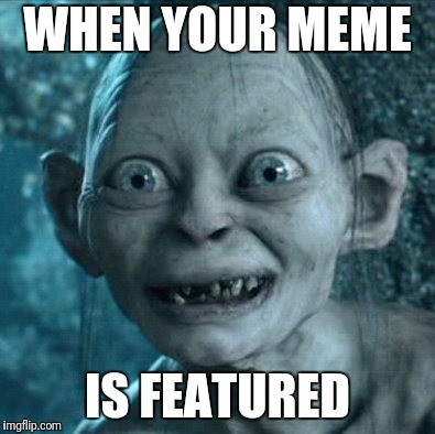 My Precious  | WHEN YOUR MEME IS FEATURED | image tagged in memes,gollum | made w/ Imgflip meme maker