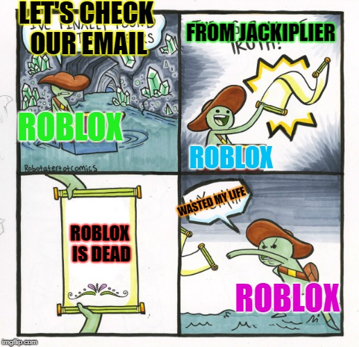 The Scroll Of Truth Meme | ROBLOX IS DEAD WASTED MY LIFE LET'S CHECK OUR EMAIL FROM JACKIPLIER ROBLOX ROBLOX ROBLOX | image tagged in memes,the scroll of truth | made w/ Imgflip meme maker