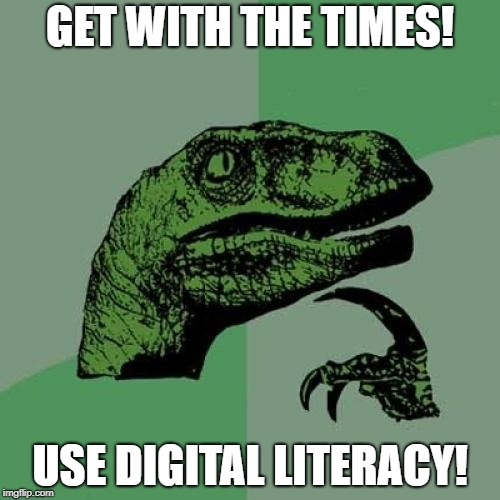 Philosoraptor Meme | GET WITH THE TIMES! USE DIGITAL LITERACY! | image tagged in memes,philosoraptor | made w/ Imgflip meme maker