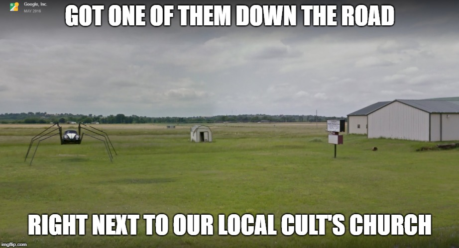GOT ONE OF THEM DOWN THE ROAD RIGHT NEXT TO OUR LOCAL CULT'S CHURCH | made w/ Imgflip meme maker