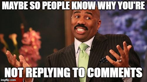 MAYBE SO PEOPLE KNOW WHY YOU'RE NOT REPLYING TO COMMENTS | made w/ Imgflip meme maker