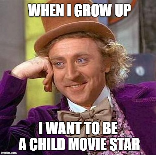 Oh well, in this day and age, you can be whatever you want actually. | WHEN I GROW UP I WANT TO BE A CHILD MOVIE STAR | image tagged in memes,creepy condescending wonka | made w/ Imgflip meme maker