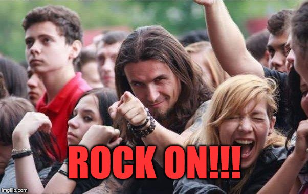 Ridiculously Photogenic Metalhead | ROCK ON!!! | image tagged in ridiculously photogenic metalhead | made w/ Imgflip meme maker