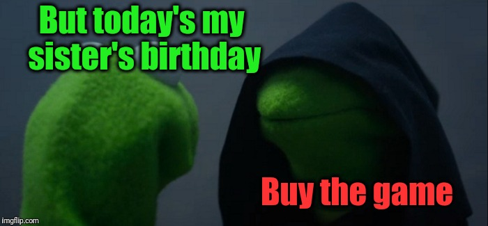 Evil Kermit Meme | But today's my sister's birthday Buy the game | image tagged in memes,evil kermit | made w/ Imgflip meme maker