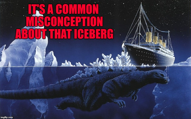 IT'S A COMMON MISCONCEPTION ABOUT THAT ICEBERG | made w/ Imgflip meme maker